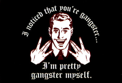 7721i-noticed-that-you-re-gangster-i-m-pretty-gangster-myself-posters.jpg
